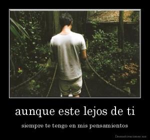 desmotivaciones.mx_aunque-este-lejos-de-ti-siempre-te-tengo-en-mis-pensamientos_133252370327