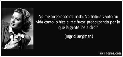 frase-no-me-arrepiento-de-nada-no-habria-vivido-mi-vida-como-lo-hice-si-me-fuese-preocupando-por-lo-que-ingrid-bergman-147173