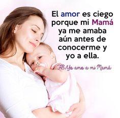 El amor es ciego porque mi mama ya me amaba aun antes de conocerme