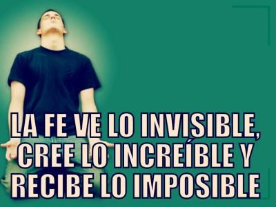 La fe ve lo invesible cree lo increible