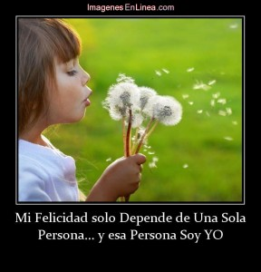 Mi felicidad solo depende de una sola persona y soy yo