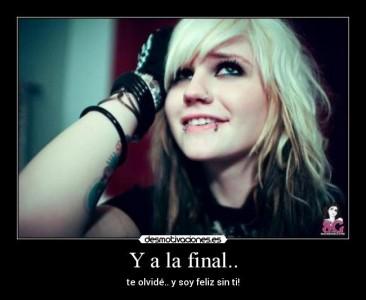 Y a la final te olvide y soy feliz sin ti