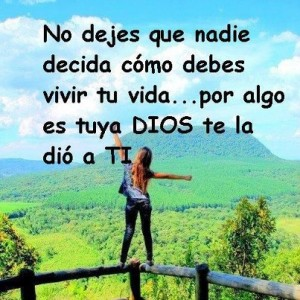 No dejes que nadie decida como debes vivir