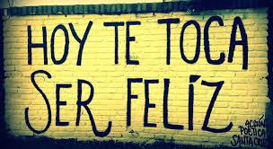 Hoy te toca  ser feliz